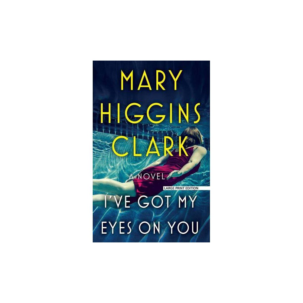 I've Got My Eyes on You - Lrg by Mary Higgins Clark (Paperback)