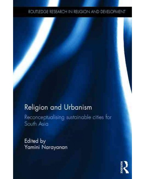 Religion and Urbanism : Reconceptualising Sustainable Cities for South Asia (Hardcover) - image 1 of 1