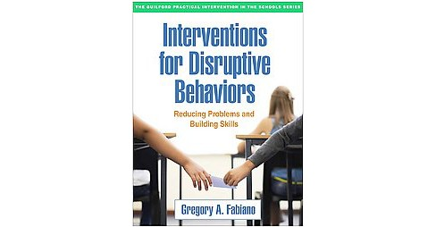 Interventions for Disruptive Behaviors : Reducing Problems and Building Skills (Paperback) (Gregory A. - image 1 of 1