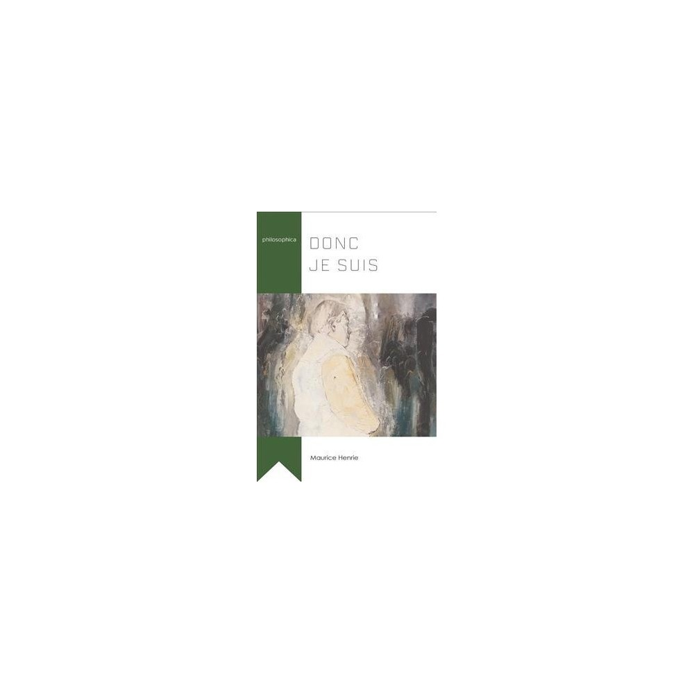 Donc Je Suis - (Philosophica) by Maurice Henrie (Paperback)