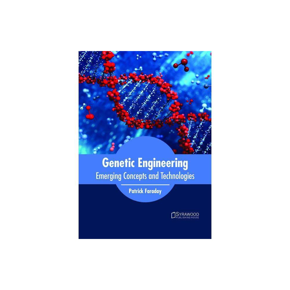 Genetic Engineering: Emerging Concepts and Technologies - (Hardcover)