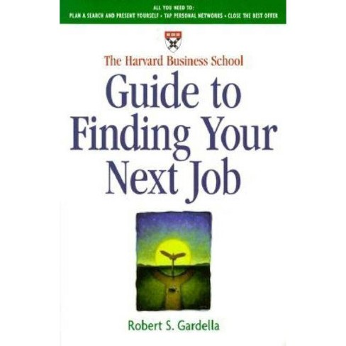 The Harvard Business School Guide to Finding Your Next Job - by  Robert S Gardella (Paperback) - image 1 of 1