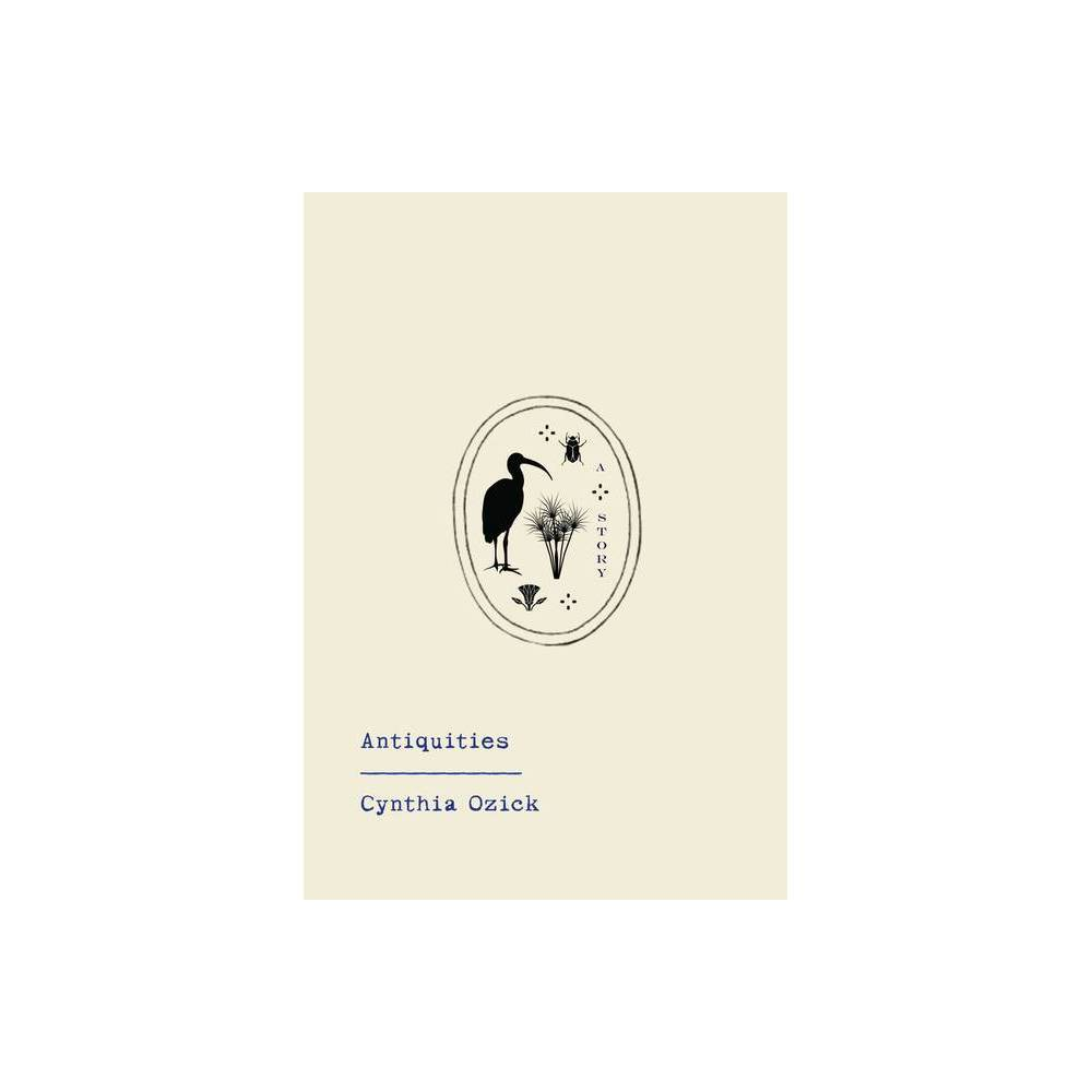 Antiquities By Cynthia Ozick Hardcover
