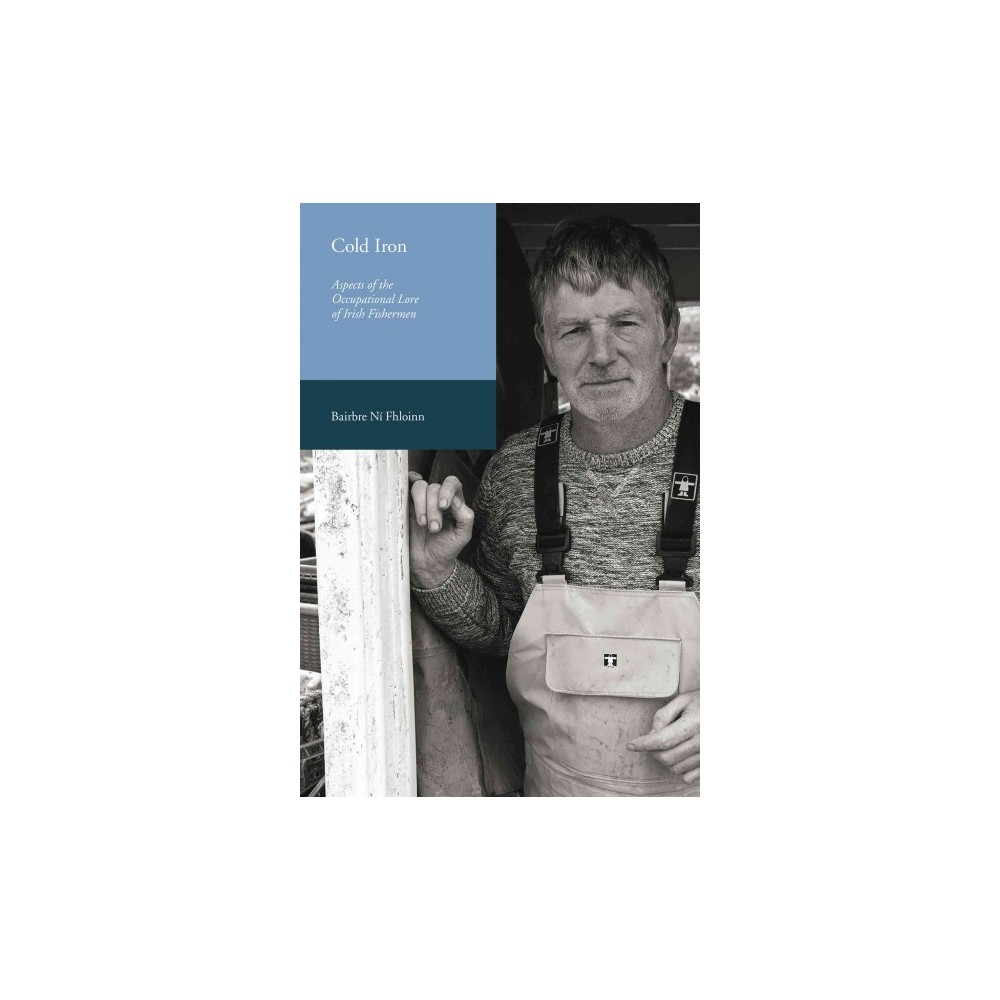 Cold Iron : Aspects of the Occupational Lore of Irish Fishermen - by Bairbre Ni Fhloinn (Paperback)