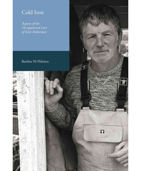 Cold Iron : Aspects of the Occupational Lore of Irish Fishermen -  by Bairbre Ni Fhloinn (Paperback) - image 1 of 1