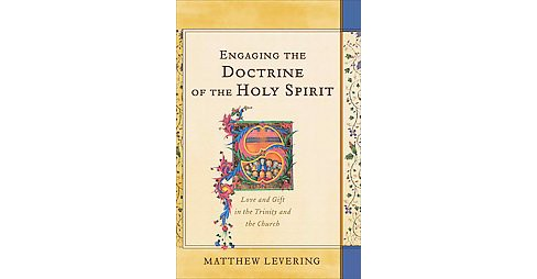 Engaging the Doctrine of the Holy Spirit : Love and Gift in the Trinity and the Church (Hardcover) - image 1 of 1