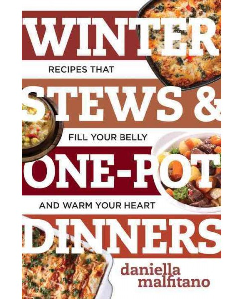 Winter Stews & One-Pot Dinners : Tasty Recipes That Fill Your Belly and Warm Your Heart (Paperback) - image 1 of 1