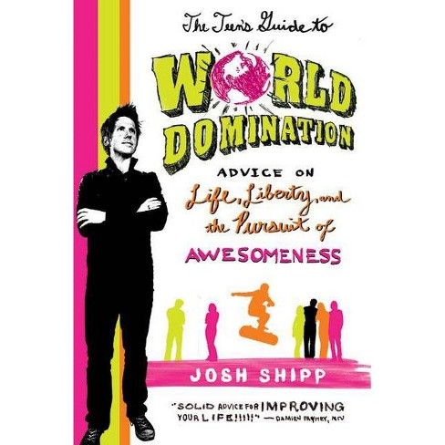 The Teen's Guide to World Domination - by  Josh Shipp (Paperback) - image 1 of 1