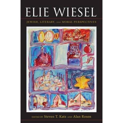 Elie Wiesel - (Jewish Literature & Culture (Hardcover)) by  Steven T Katz & Alan Rosen (Hardcover)