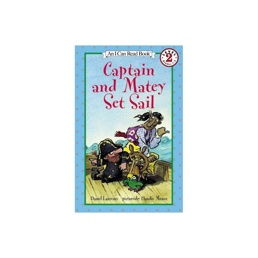 Captain And Matey Set Sail I Can Read Level 2 By Daniel Laurence Paperback