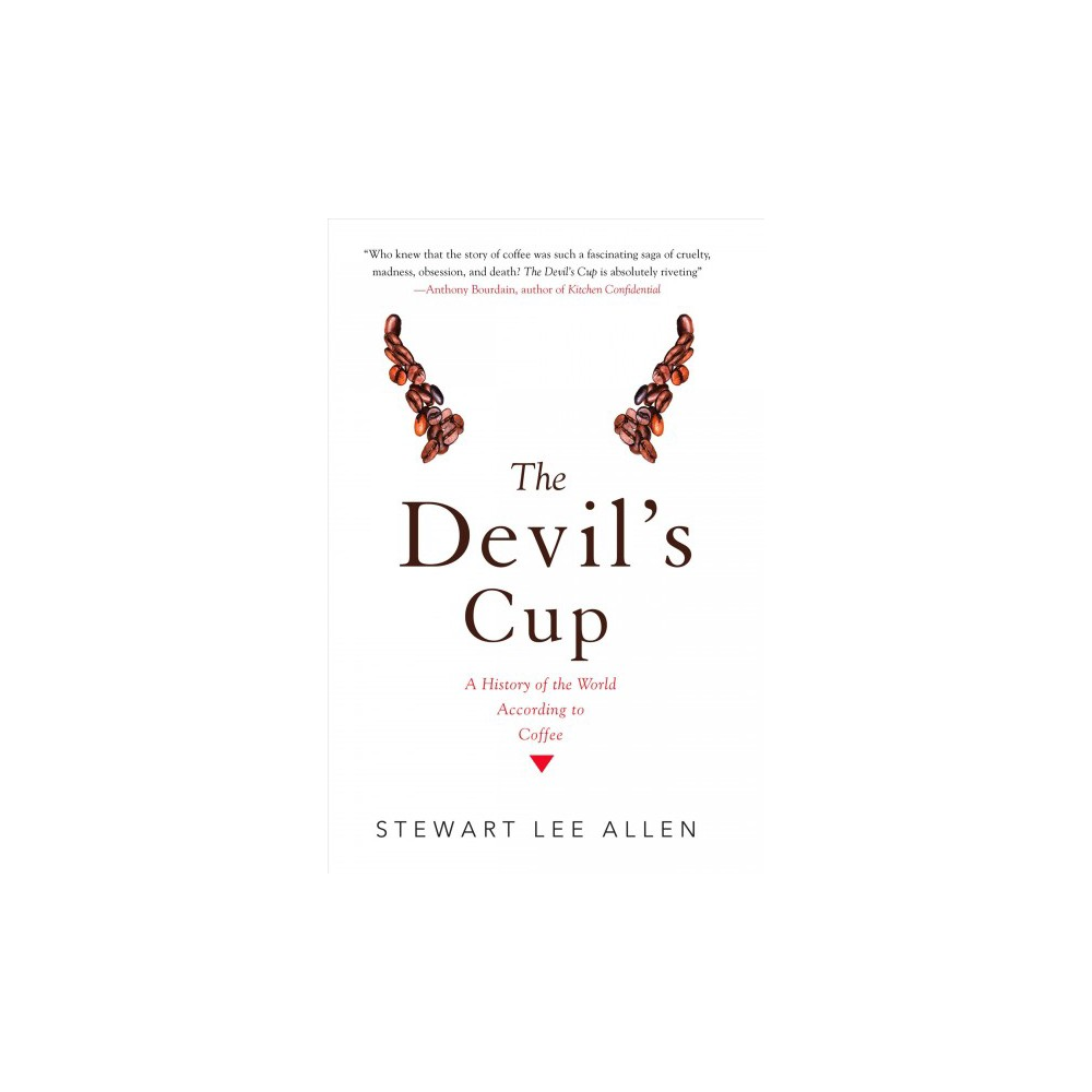 Devil's Cup : A History of the World According to Coffee - by Stewart Lee Allen (Paperback)