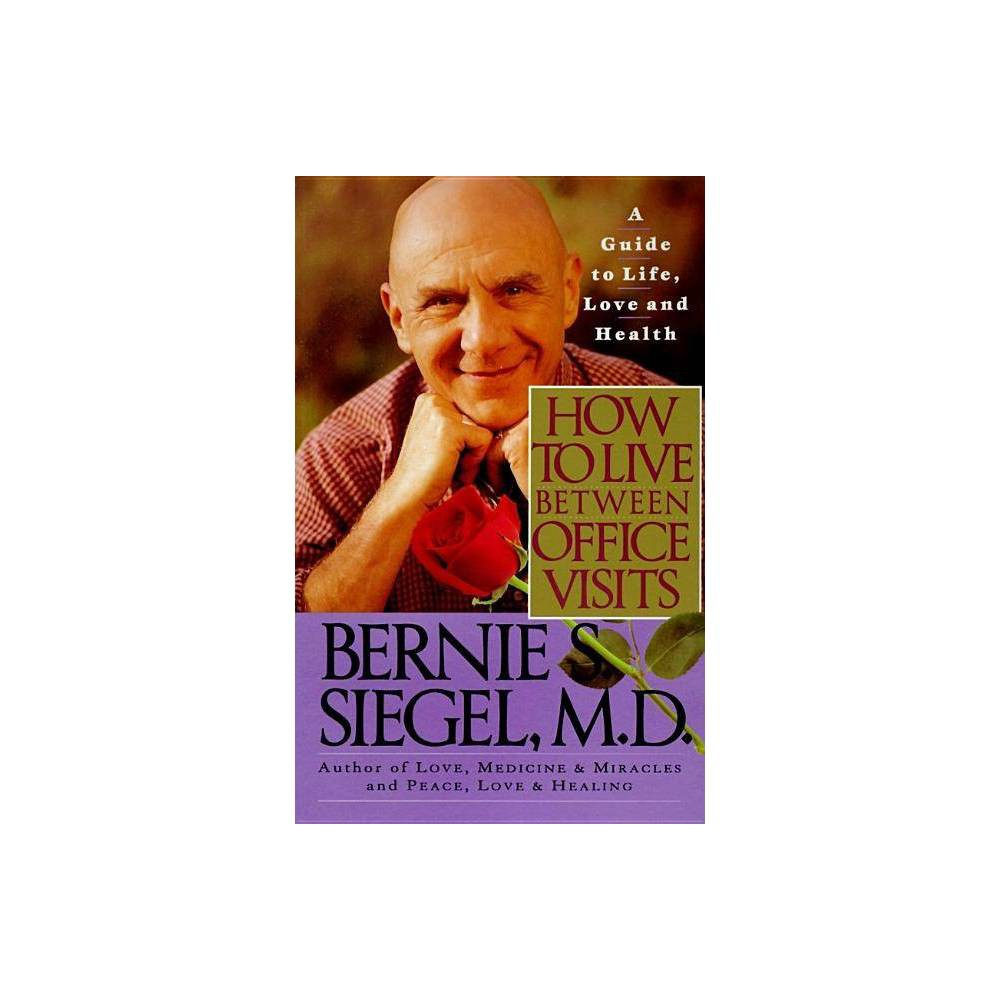 How To Live Between Office Visits By Bernie S Siegel Paperback