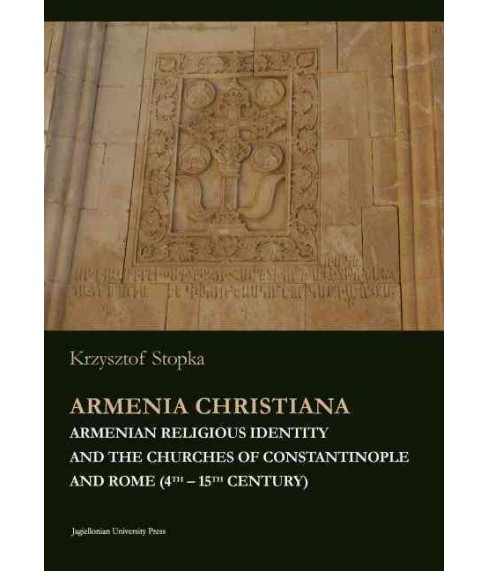 Armenia Christiana : Armenian Religious Identity and the Churches of Constantinople and Rome (4th-15th - image 1 of 1