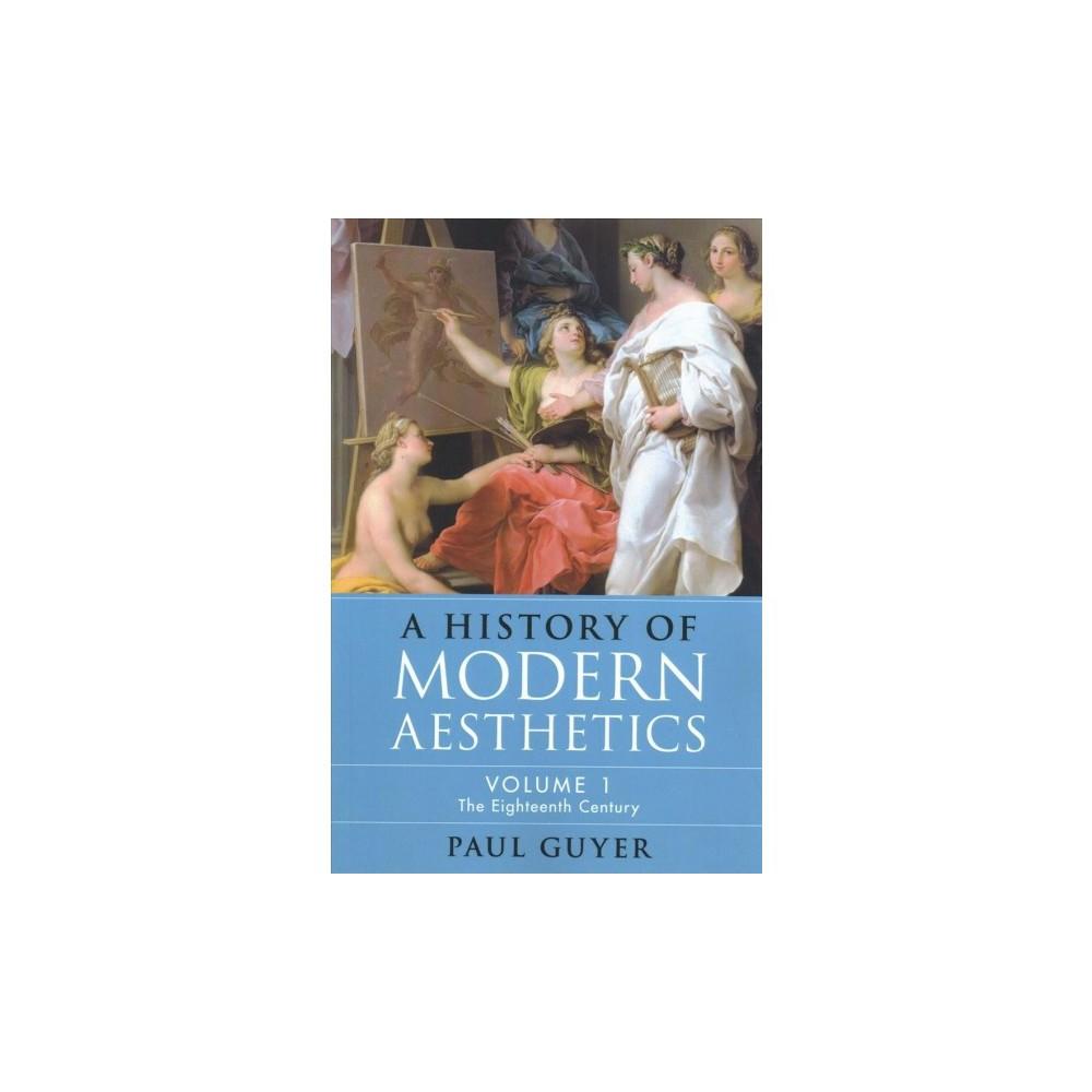 History of Modern Aesthetics : The Eighteenth Century - Book 1 Reprint by Paul Guyer (Paperback)