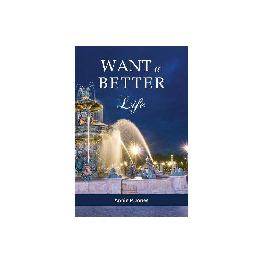 Want A Better Life By Annie P Jones Paperback