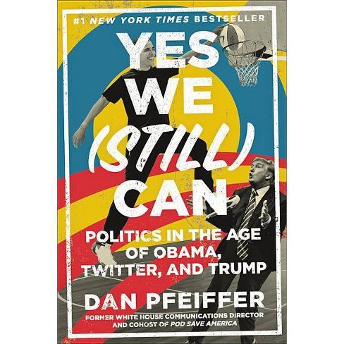 Yes We (Still) Can : Politics in the Age of Obama, Twitter, and Trump -  by Dan Pfeiffer (Hardcover) - image 1 of 1