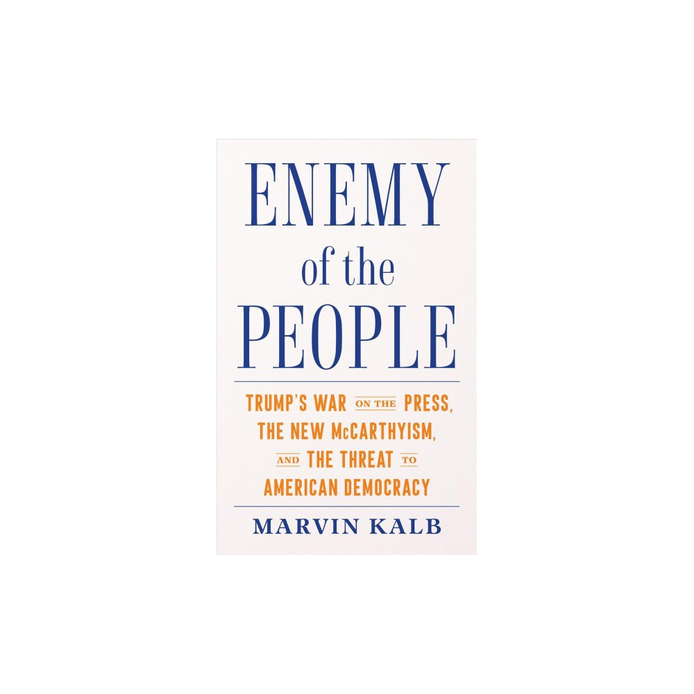 Enemy of the People : Trump's War on the Press, the New McCarthyism, and the Threat to American