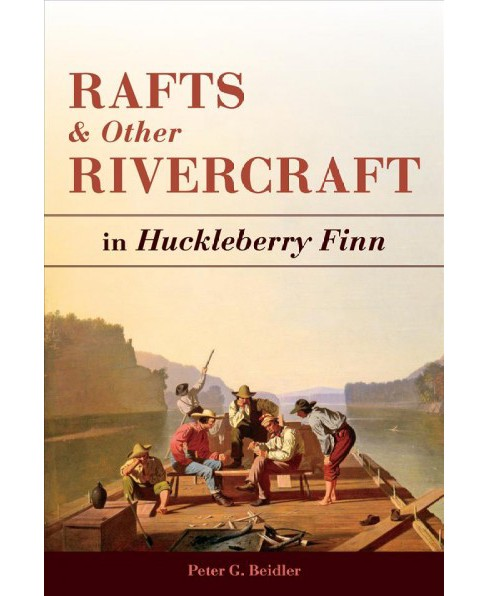 Rafts and Other Rivercraft : In Huckleberry Finn (Hardcover) (Peter G. Beidler) - image 1 of 1