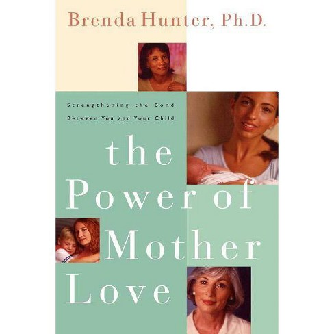 The Power of Mother Love - by  Brenda Hunter & Hunter (Paperback) - image 1 of 1