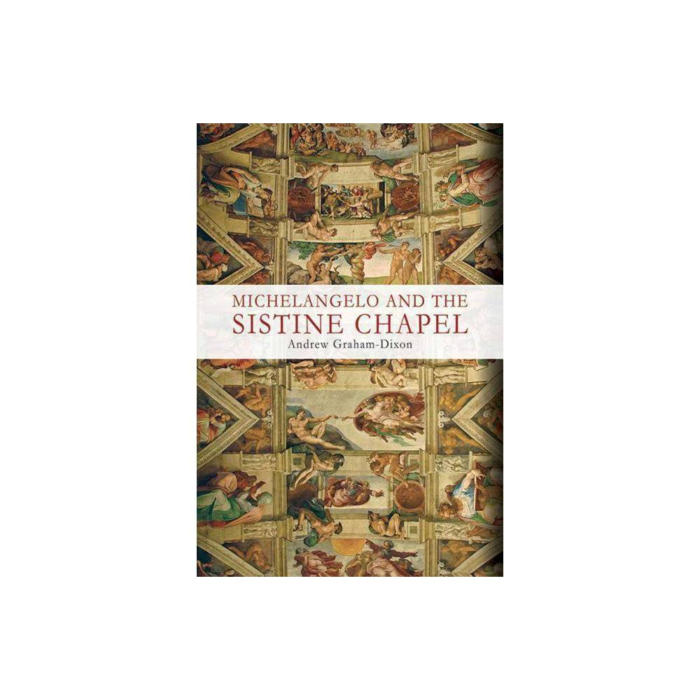 Michelangelo And The Sistine Chapel By Andrew Graham Dixon Paperback