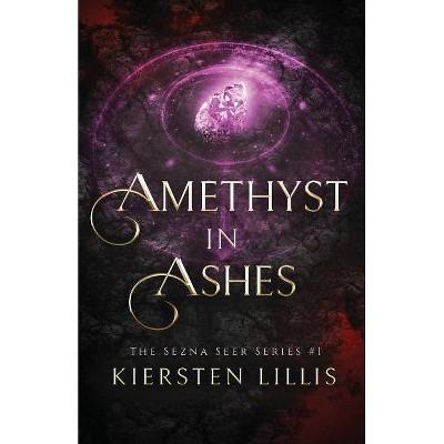 Amethyst in Ashes - (Sezna Seer) by  Kiersten Lillis (Paperback)