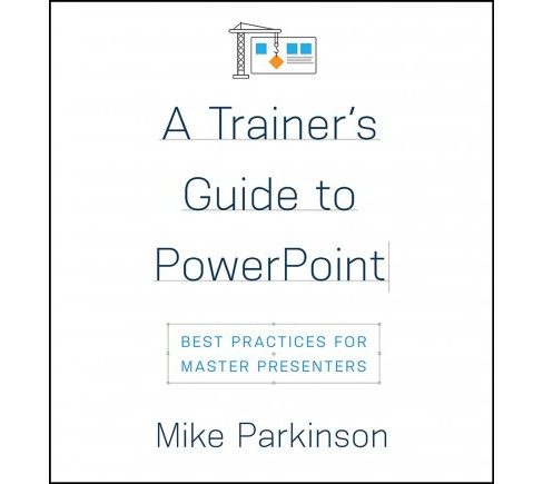 Trainer's Guide to Powerpoint : Best Practices for Master Presenters -  by Mike Parkinson (Paperback) - image 1 of 1
