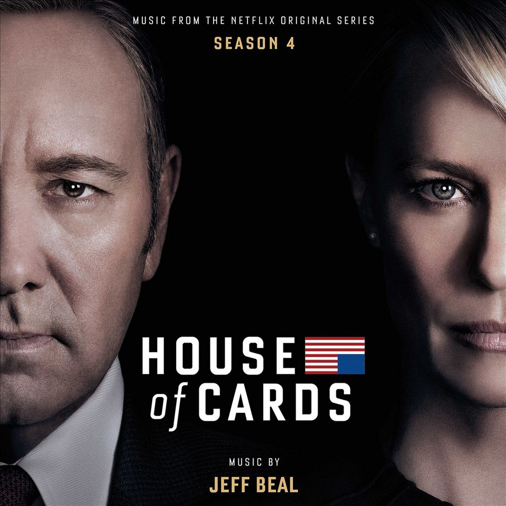 Jeff Beal - House Of Cards:Season 4 (Osc) (CD) Disc 1 0. Disc 1: Disc 2 0. Disc 2: Disc 1 1. House of Cards: Any Less Hurtful Disc 2 1. House of Cards: On the Ticket Disc 1 2. House of Cards: House of Cards Main Title Disc 2 2. House of Cards: Search Engine Plot Disc 1 3. House of Cards: Had My Doubts Disc 2 3. House of Cards: Common Enemy Disc 1 4. House of Cards: Terminal Disc 2 4. House of Cards: Blind Eye Disc 1 5. House of Cards: Make the Terror Disc 2 5. House of Cards: Nra Meeting Disc 1 6. House of Cards: Texas Disc 2 6. House of Cards: Running Mates Disc 1 7. House of Cards: Opposing Forces Disc 2 7. House of Cards: Janine Remembers Disc 1 8. House of Cards: Celia Disc 2 8. House of Cards: Straw Man Disc 1 9. House of Cards: Become Dangerous Disc 2 9. House of Cards: Memorial Fund Disc 1 10. House of Cards: Help You Win Disc 2 10. House of Cards: Thank You Texas Disc 1 11. House of Cards: Doris Jones Disc 2 11. House of Cards: Aiko on the Move Disc 1 12. House of Cards: It Radiates Disc 2 12. House of Cards: You Should Go Disc 1 13. House of Cards: What I'm Afraid Of Disc 2 13. House of Cards: Good for the Pain Disc 1 14. House of Cards: Keep an Eye Disc 2 14. House of Cards: Arrangements Disc 1 15. House of Cards: Cabin in the Woods Disc 2 15. House of Cards: Perfectly Timed Exit Disc 1 16. House of Cards: Safe Deposit Disc 2 16. House of Cards: Hallucinations Disc 1 17. House of Cards: Coat Tails Disc 2 17. House of Cards: Partners for Life Disc 1 18. House of Cards: Cronkite Moment Disc 2 18. House of Cards: This is the President Disc 1 19. House of Cards: Hope He Dies Disc 2 19. House of Cards: Tusk Lied Disc 1 20. House of Cards: The Plan is Sound Disc 2 20. House of Cards: Jackie Sharp Disc 1 21. House of Cards: Digging Up Notes Disc 2 21. House of Cards: A Thousand Miles Disc 1 22. House of Cards: Obedience Disc 2 22. House of Cards: In the Dark Disc 1 23. House of Cards: Remy Danton Disc 2 23. House of Cards: Conway Intervenes Disc 1 24. House of Ca