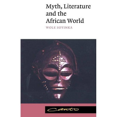 Myth, Literature and the African World - (Canto) by  Wole Soyinka (Paperback)