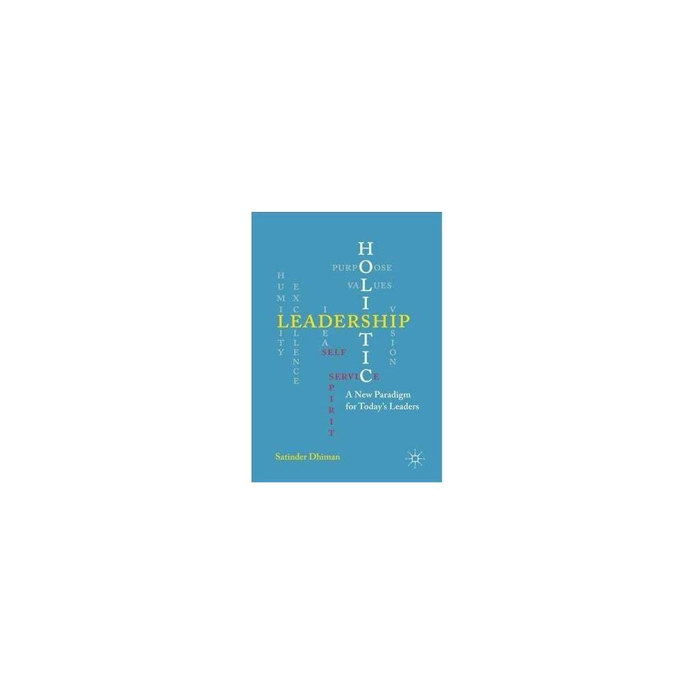 Holistic Leadership - by Satinder Dhiman (Paperback)
