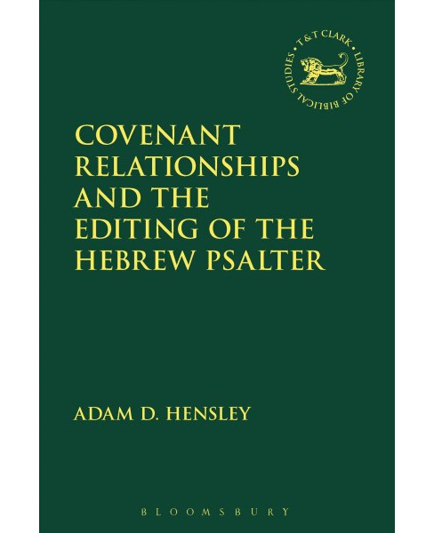 Covenant Relationships and the Editing of the Hebrew Psalter -  by Adam D. Hensley (Hardcover) - image 1 of 1