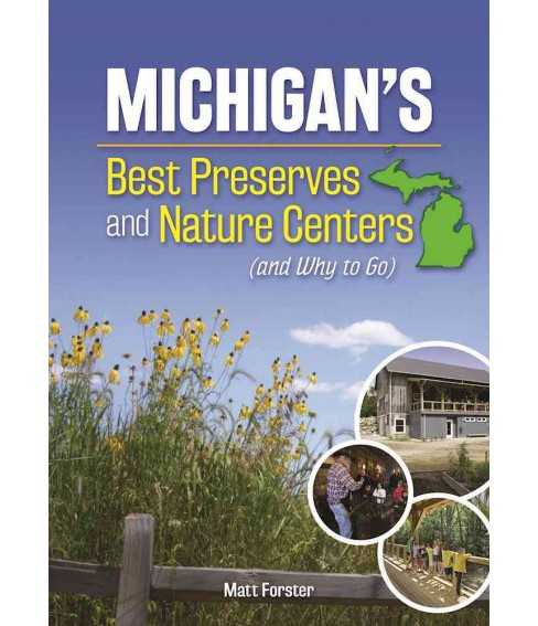 Michigan's Best Nature Centers and Wilderness Preserves (Paperback) (Matt Forster) - image 1 of 1