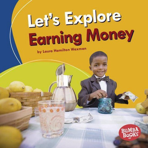 Let's Explore Earning Money - (Bumba Books (R) -- A First Look at Money) by  Laura Hamilton Waxman - image 1 of 1