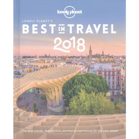 Lonely Planet S Best In Travel 2018 By Editors Of Lonely Planet Hardcover Target