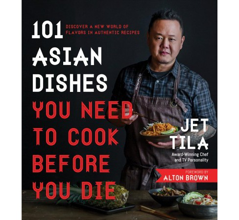 101 Asian Dishes You Need to Cook Before You Die : Discover a New World of Flavors in Authentic Recipes - image 1 of 1