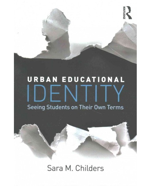 Urban Educational Identity : Seeing Students on Their Own Terms (Paperback) (Sara M. Childers) - image 1 of 1