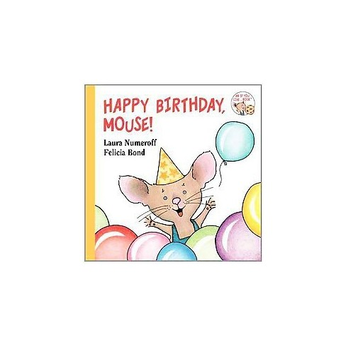 Happy Birthday, Mouse! ( If You Give?) (Board) by Laura Joffe Numeroff - image 1 of 1