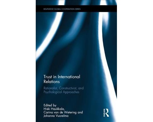 Trust in International Relations : Rationalist, Constructivist, and Psychological Approaches - image 1 of 1