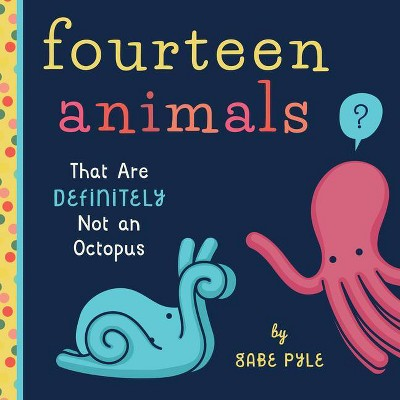 Fourteen Animals (That Are Definitely Not an Octopus) - by  Gabe Pyle (Board Book)