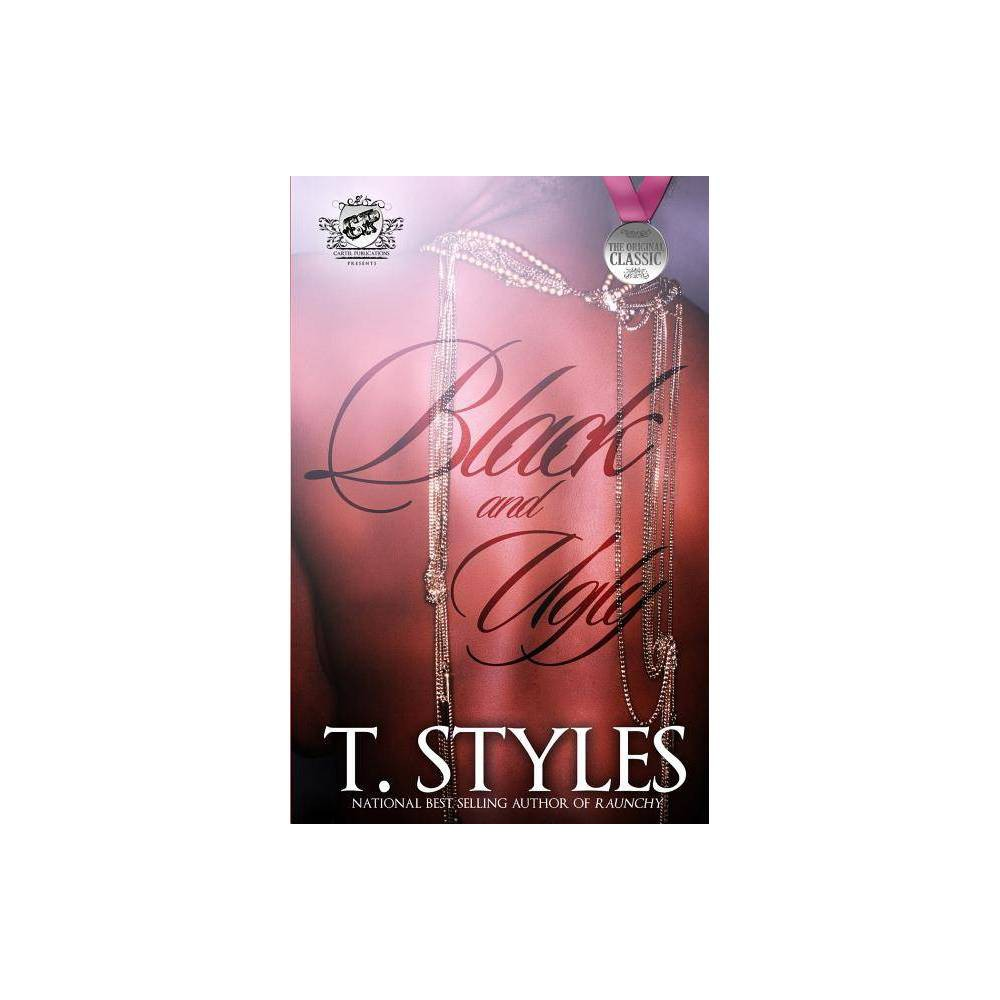 Black And Ugly The Cartel Publications Presents By T Styles Paperback