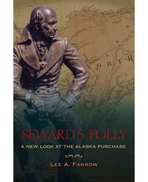 Seward's Folly : A New Look at the Alaska Purchase (Paperback) (Lee A. Farrow) - image 1 of 1