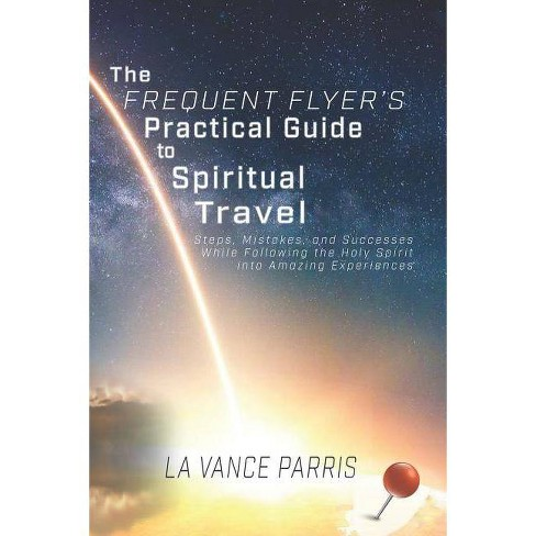 The Frequent Flyer's Practical Guide to Spiritual Travel - by  La Vance Parris (Paperback) - image 1 of 1
