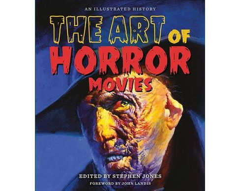 Art of Horror Movies : An Illustrated History -  by Stephen Jones (Hardcover) - image 1 of 1