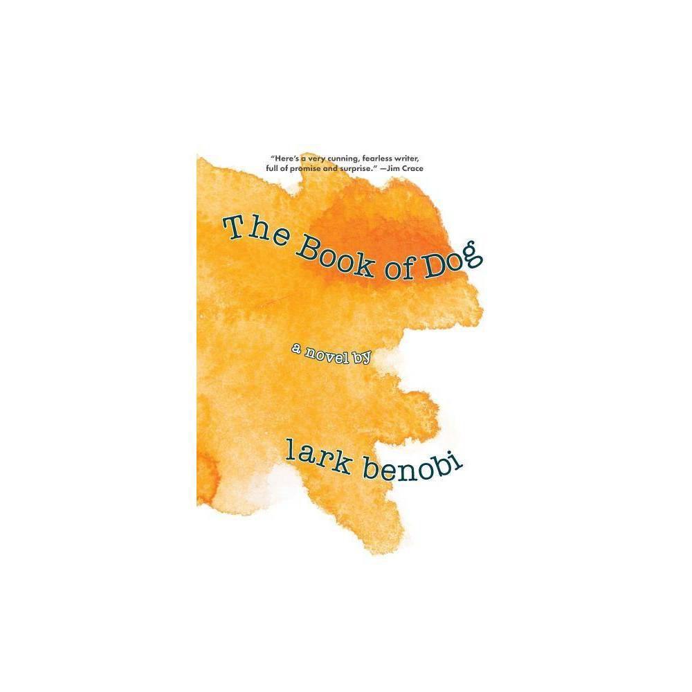 The Book Of Dog By Lark Benobi Paperback