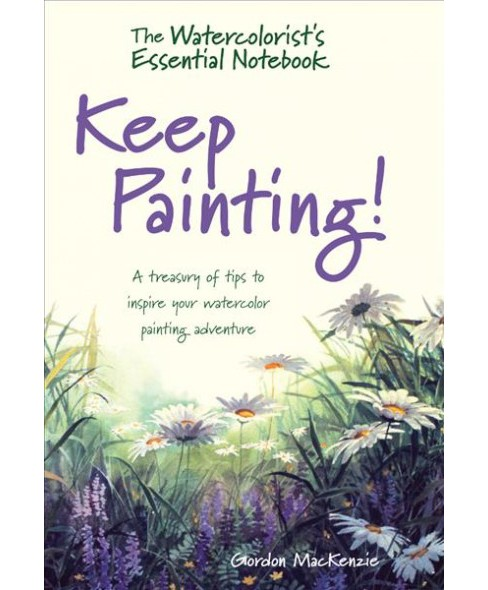 Watercolorist's Essential Notebook : Keep Painting! -  by Gordon MacKenzie (Hardcover) - image 1 of 1