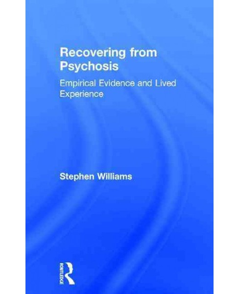 Recovering from Psychosis : Empirical Evidence and Lived Experience (Hardcover) (Stephen Williams) - image 1 of 1