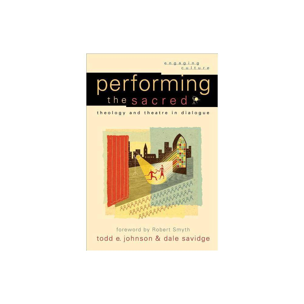Performing The Sacred Engaging Culture By Todd E Johnson Dale Savidge Paperback