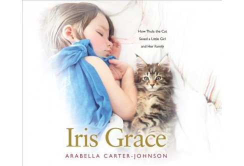 Iris Grace : How Thula the Cat Saved a Little Girl and Her Family (MP3-CD) (Arabella Carter-johnson) - image 1 of 1