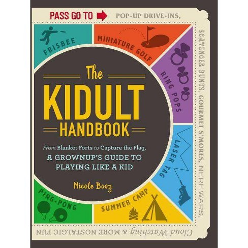 Kidult Handbook : From Blanket Forts to Capture the Flag, a Grownup's Guide to Playing Like a Kid - image 1 of 1