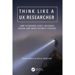 Think Like a UX Researcher - by  David Travis & Philip Hodgson (Paperback)