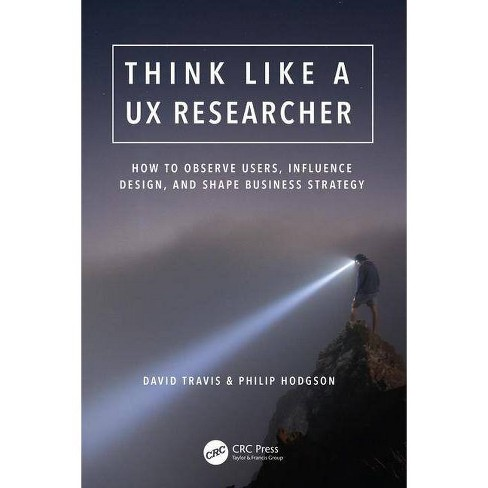 Think Like a UX Researcher - by  David Travis & Philip Hodgson (Paperback) - image 1 of 1